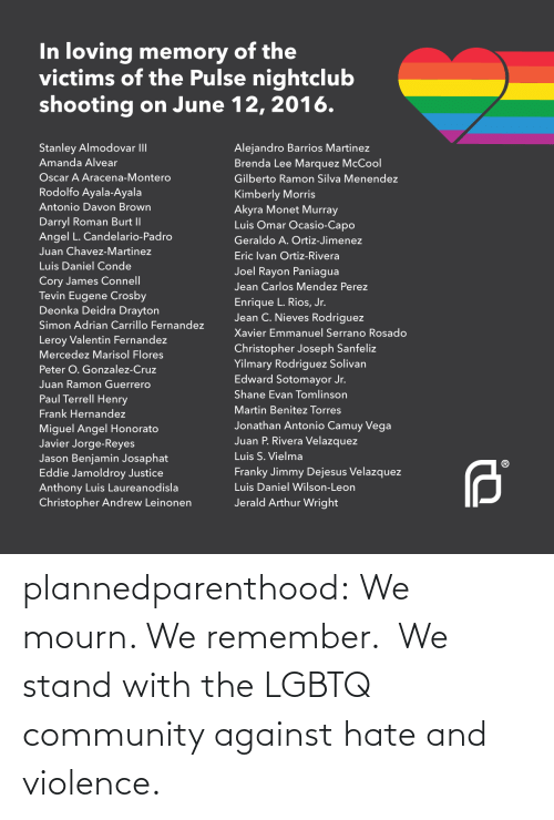 community: plannedparenthood: We mourn. We remember.  We stand with the LGBTQ community against hate and violence.