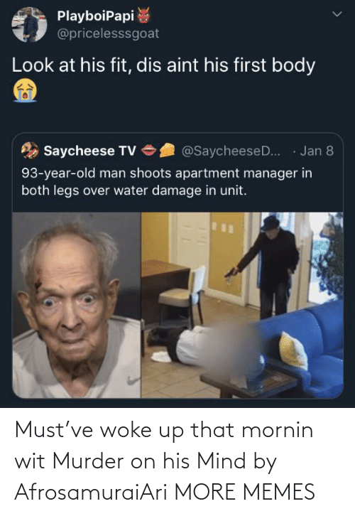 /tv/ : PlayboiPapi  @pricelesssgoat  Look at his fit, dis aint his first body  · Jan 8  Saycheese TV  @SaycheeseD..  93-year-old man shoots apartment manager in  both legs over water damage in unit. Must've woke up that mornin wit Murder on his Mind by AfrosamuraiAri MORE MEMES
