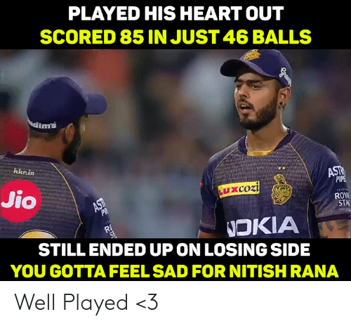Memes, Heart, and Sad: PLAYED HIS HEART OUT  SCORED 85 IN JUST 46 BALLS  ms  kknin  Jio  ROY  STA  NOKIA  STILLENDED UP ON LOSING SIDE  YOU GOTTA FEEL SAD FOR NITISHRANA Well Played <3