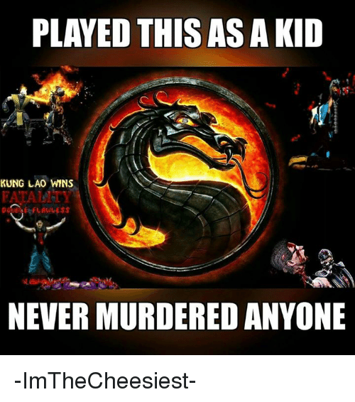 wns: PLAYED THIS AS A KID  KUNG LAO WNS  FATALIT  NEVER MURDEREDANYONE -ImTheCheesiest-