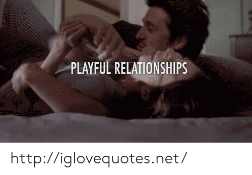 playful: PLAYFUL RELATIONSHIPS http://iglovequotes.net/