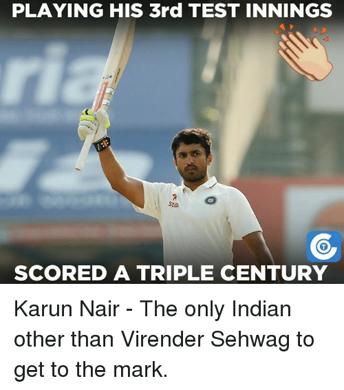 Karun Nair: PLAYING HIS 3rd TEST INNINGS  Stan  SCORED A TRIPLE CENTURY Karun Nair - The only Indian other than Virender Sehwag to get to the mark.