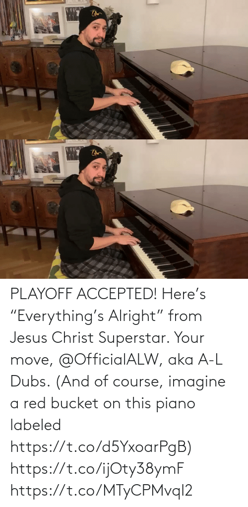"Jesus: PLAYOFF ACCEPTED! Here's ""Everything's Alright"" from Jesus Christ Superstar.  Your move, @OfficialALW, aka A-L Dubs.  (And of course, imagine a red bucket on this piano labeled https://t.co/d5YxoarPgB) https://t.co/ijOty38ymF https://t.co/MTyCPMvqI2"