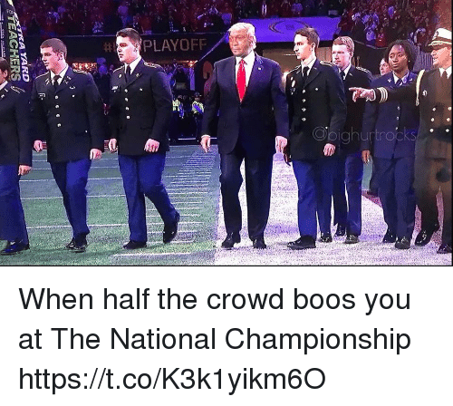 Boos: PLAYOFF  Obighurtrocks When half the crowd boos you at The National Championship https://t.co/K3k1yikm6O