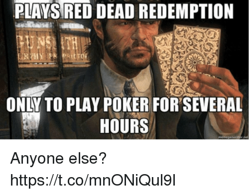 Red Dead Redemption, Red Dead, and Red: PLAYS RED DEAD REDEMPTION  ONLY TO PLAY POKER FOR SEVERAL  HOURS Anyone else? https://t.co/mnONiQul9l