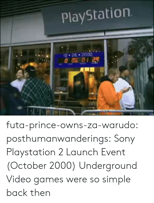 PlayStation, Prince, and Sony: PlayStation  26 * 2000 futa-prince-owns-za-warudo: posthumanwanderings:   Sony Playstation 2 Launch Event (October 2000) Underground    Video games were so simple back then