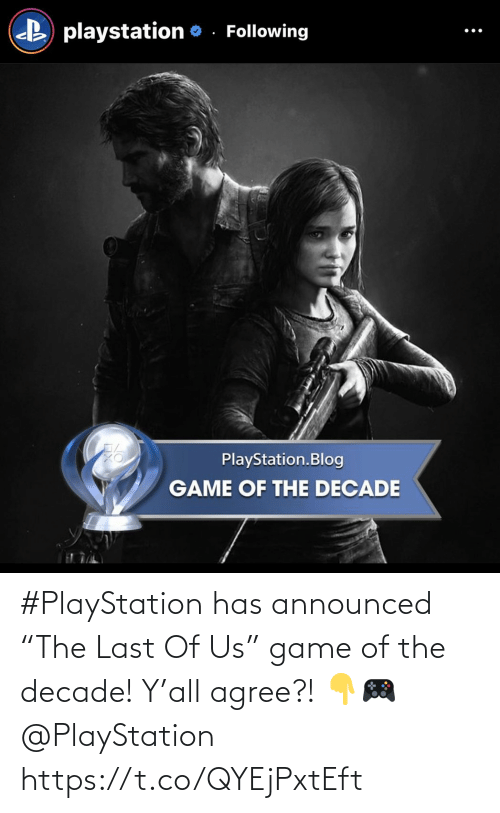"Last: #PlayStation has announced ""The Last Of Us"" game of the decade! Y'all agree?! 👇🎮 @PlayStation https://t.co/QYEjPxtEft"
