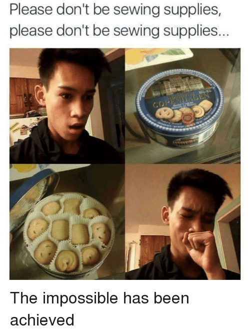 the impossible: Please don't be sewing supplies,  please don't be sewing supplies The impossible has been achieved