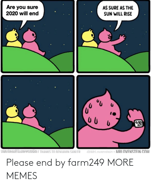 end: Please end by farm249 MORE MEMES