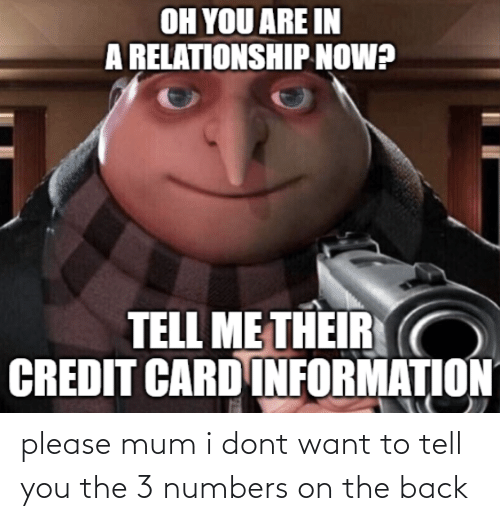 I Dont Want: please mum i dont want to tell you the 3 numbers on the back