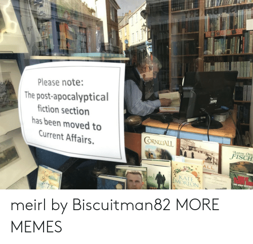 Ali, Dank, and Memes: Please note:  The post-apocalyptical  iction section  as been moved to  ORNLLALL  Current Affairs.  FISCH  ALL  覈  STORY CORNW ALI  and other RAILWAY  MORTON  The Clockmak  BER meirl by Biscuitman82 MORE MEMES