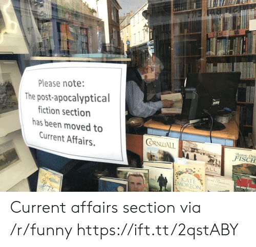 Funny, Been, and Via: Please note:  The post-apocalyptical  iction section  has been moved to  Current Affairs.  ORNALL  Anton Ort  KATE  MORTON Current affairs section via /r/funny https://ift.tt/2qstABY