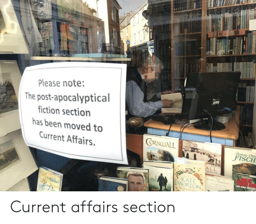Been, Note, and Post: Please note:  The post-apocalyptical  iction section  has been moved to  Current Affairs.  ORNALL  Anton Ort  KATE  MORTON Current affairs section