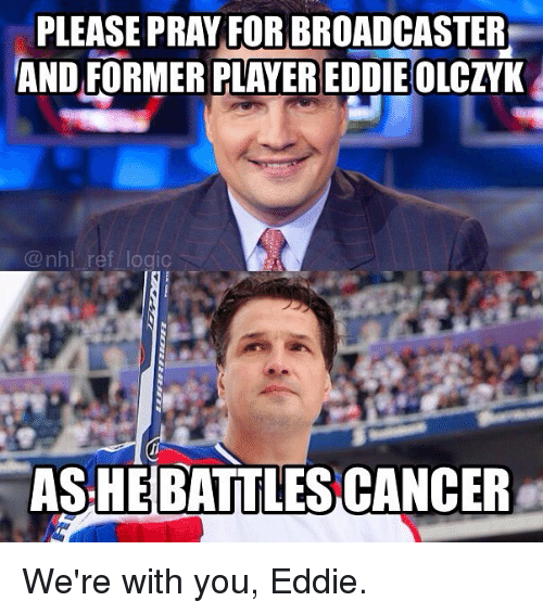 Ashe: PLEASE PRAYFOR BROADCASTER  AND FORMER PLAYER EDDIE OLCZYK  @nhl ref lodic  ASHE BATTLES CANCER We're with you, Eddie.