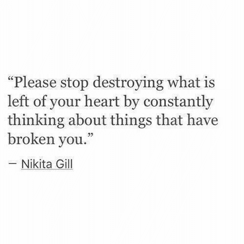 "Heart, What Is, and Nikita: ""Please stop destroying what is  left of your heart by constantly  thinking about things that have  broken you.  - Nikita Gill"
