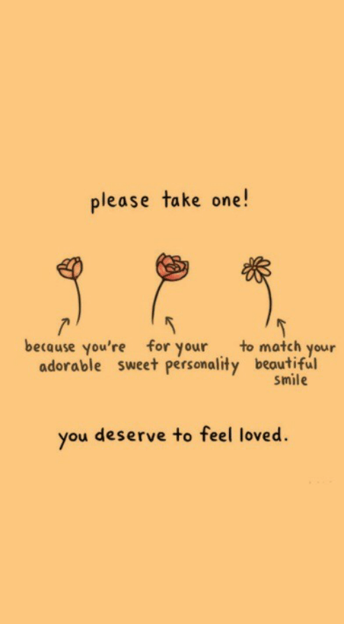 To Match: please take one!  because you're for your to match your  adorable sweet personality beoutiful  smile  you deserve to feel loved