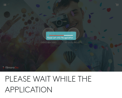 Video, Create, and Projects: Please wait while the application  CREATE NEW VIDEO  MY SAVED PROJECTS  filmora Go PLEASE WAIT WHILE THE APPLICATION