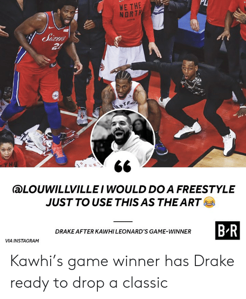 Game Winner: PLI  WE THE  NORT  aLOUWILLVILLEI WOULD DO A FREESTYLE  JUSTTO USE THIS AS THE ART  B-R  DRAKE AFTER KAWHI LEONARD'S GAME-WINNER  VIA INSTAGRAM Kawhi's game winner has Drake ready to drop a classic