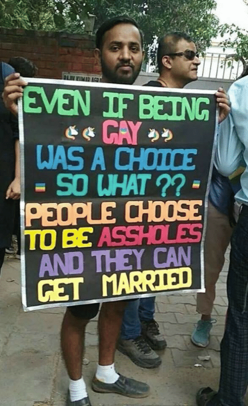 being gay: PLIY KIMAR AGR  EVEN IF BEING  GAY  WAS A CHOICE  -SO WHAT ??=  PEOPLE CHOOSE  TO BE ASSHOLES  AND THEY CAN  CET MARRIED