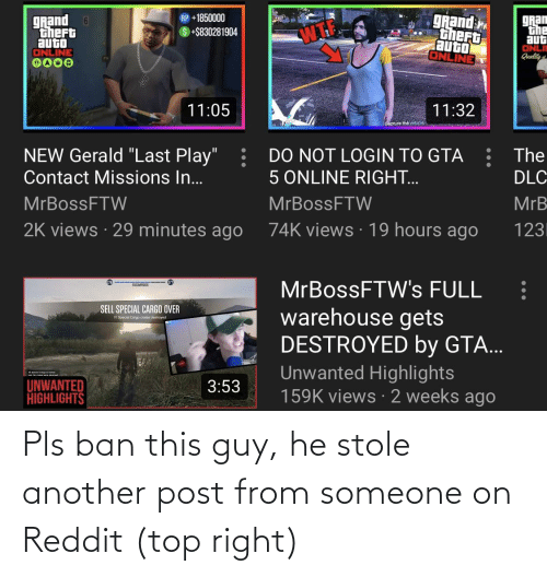 Ban: Pls ban this guy, he stole another post from someone on Reddit (top right)
