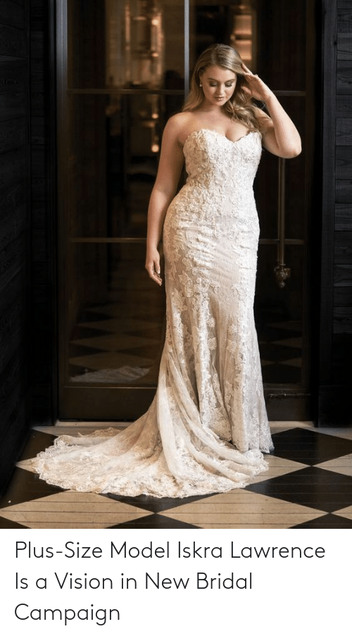 Vision: Plus-Size Model Iskra Lawrence Is a Vision in New Bridal Campaign