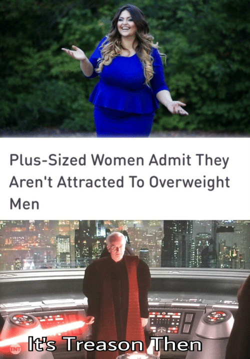 Women, Treason, and Tnt: Plus-Sized Women Admit They  Aren't Attracted To Overweight  Men  It's Treason Then  TNT