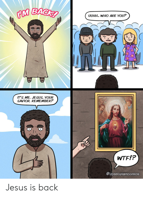 Jesus, Wtf, and Back: PM BACK  UUHH WHO ARE YOU?  IT'S ME, JESUS, YOUR  SAVIOR, REMEMBER?  WTF!?  @dystopiancomics  ICO Jesus is back