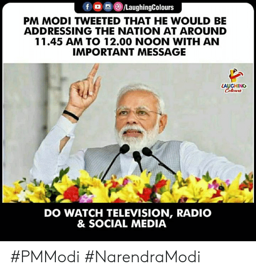 Radio, Social Media, and Television: PM MODI TWEETED THAT HE WOULD BE  ADDRESSING THE NATION AT AROUND  11.45 AM TO 12.00 NOON WITH AN  IMPORTANT MESSAGE  LAUGHING  DO WATCH TELEVISION, RADIO  & SOCIAL MEDIA #PMModi #NarendraModi