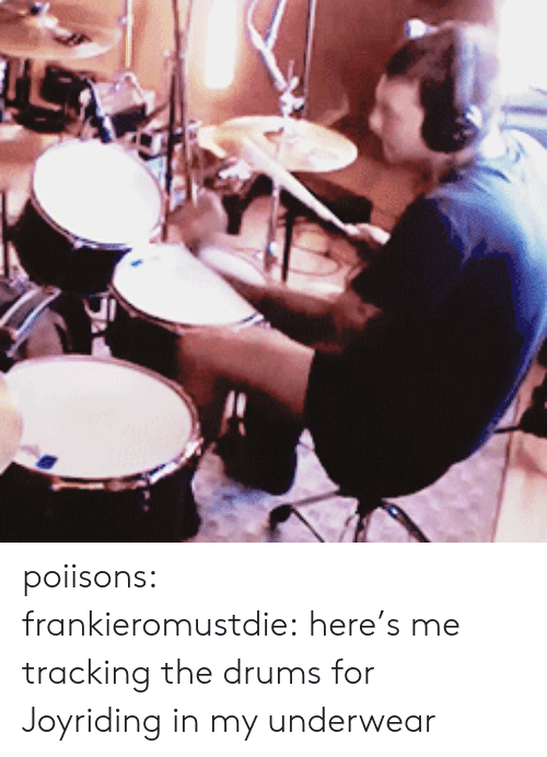 tracking: poiisons:  frankieromustdie: here's me tracking the drums for Joyriding in my underwear