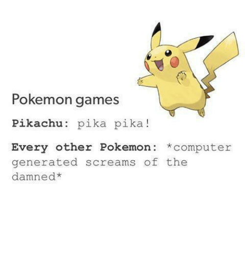 pokemon games: Pokemon games  Pikachu.  pika pika  Every other Pokemon computer  generated screams of the  damned*