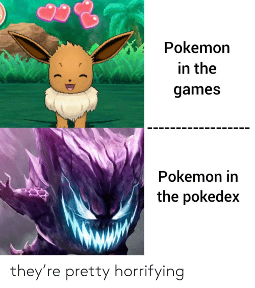 The Games: Pokemon  in the  games  Pokemon in  the pokedex they're pretty horrifying