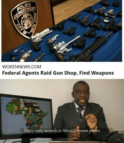 gun: POLICE  DEPARTMENT  WOKENNEWS.COM  Federal Agents Raid Gun Shop, Find Weapons  Every sixty seconds in Africa, a minute passes.  CITY OF  NEW YORK