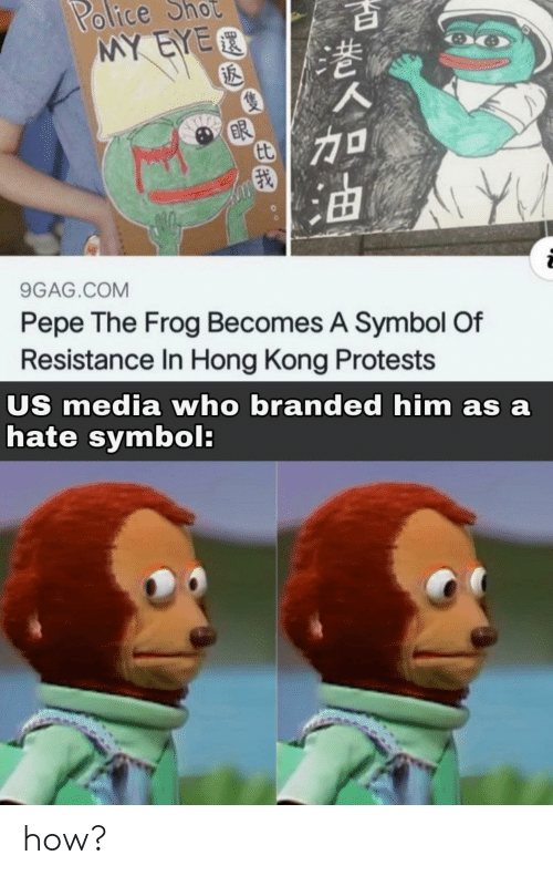 Protests: Police  MY EYER  ot  BR  9GAG.COM  Pepe The Frog Becomes A Symbol Of  Resistance In Hong Kong Protests  US media who branded him as a  hate symbol: how?