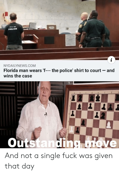 Nydailynews: POLICE  NYDAILYNEWS.COM  Florida man wears 'f-- the police' shirt to court and  wins the case  Outstanding.move And not a single fuck was given that day