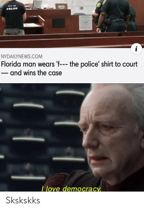 Nydailynews: POLICE  NYDAILYNEWS.COM  Florida man wears 'f--- the police' shirt to court  and wins the case  love democracy Skskskks