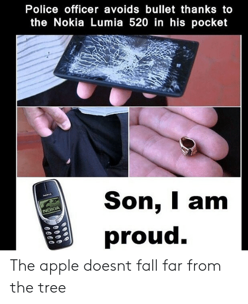 Thanks To The: Police officer avoids bullet thanks to  the Nokia Lumia 520 in his pocket  Son, am  NOKIA  proud. The apple doesnt fall far from the tree
