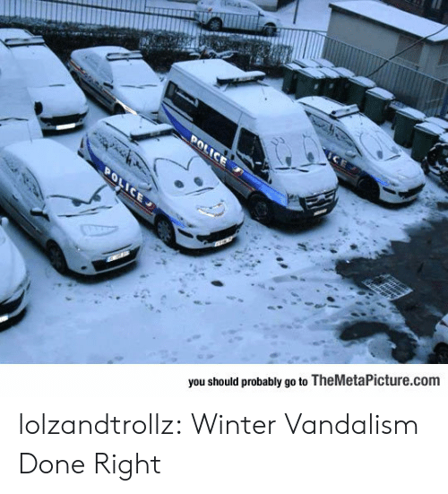 Police, Tumblr, and Winter: POLICE  POLICE  you should probably go to TheMetaPicture.com lolzandtrollz:  Winter Vandalism Done Right