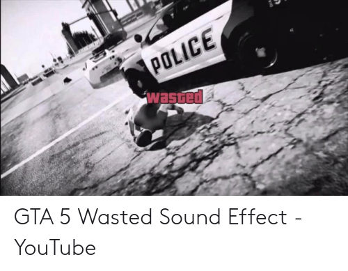 Wasted Gta: POLICE  wasted GTA 5 Wasted Sound Effect - YouTube