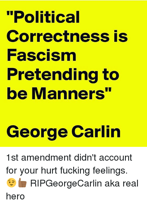 """George Carlin: """"Political  Correctness is  Fascism  Pretending to  be Manners""""  George Carlin 1st amendment didn't account for your hurt fucking feelings. 😉👍🏾 RIPGeorgeCarlin aka real hero"""