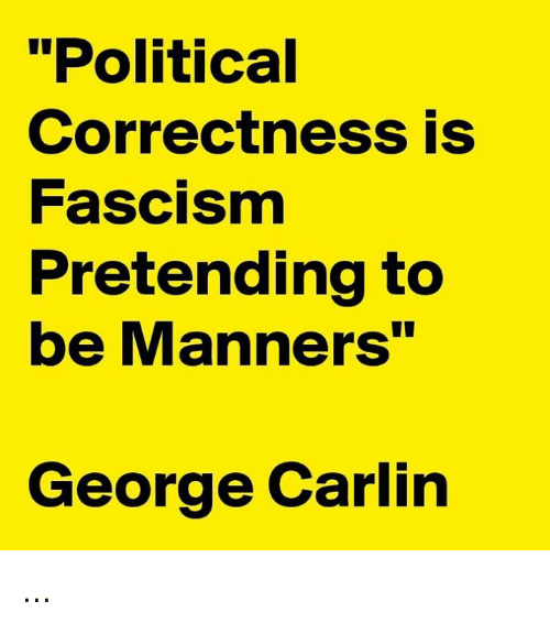 """George Carlin: """"Political  Correctness is  Fascism  Pretending to  be Manners""""  George Carlin ..."""