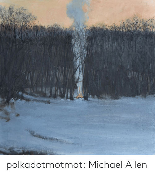 Tumblr, Blog, and Michael: polkadotmotmot: Michael Allen