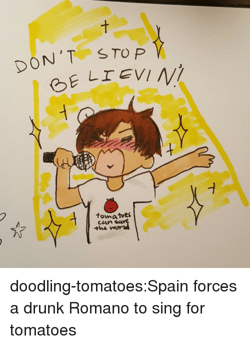 eto: PON'T  S TO P  eto  Tomatves  the wor doodling-tomatoes:Spain forces a drunk Romano to sing for tomatoes