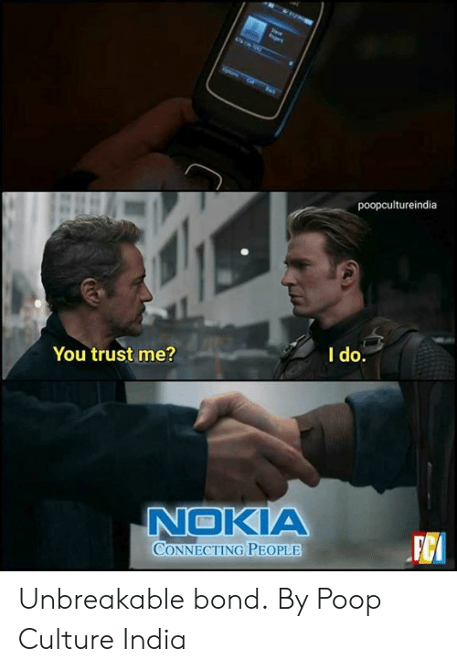 Dank, Poop, and India: poopcultureindia  You trust me?  I do.  NOKIA  CONNECTING PEOPLE Unbreakable bond.  By Poop Culture India