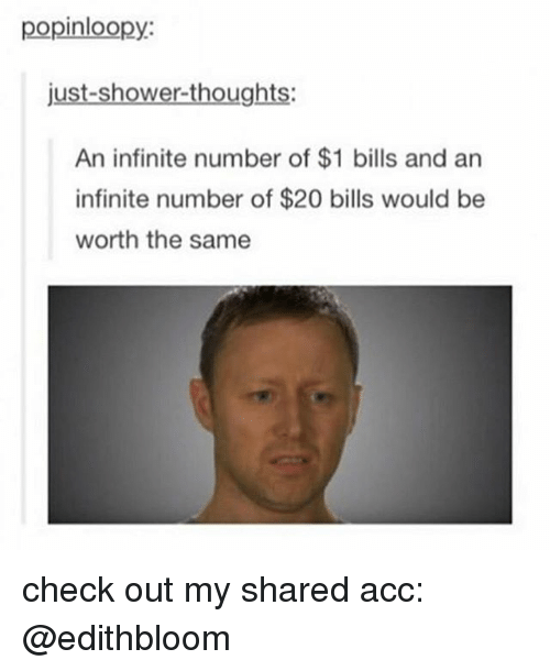 popinloopy just shower thoughts an infinite number of 1 bills and 21255826 popinloopy just shower thoughts an infinite number of $1 bills and