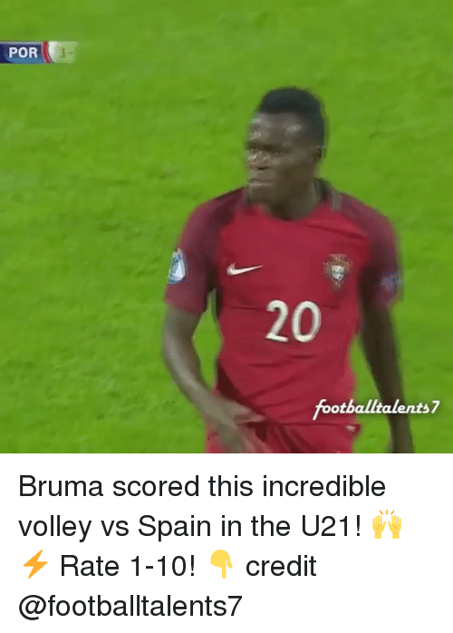 volley: POR  footballtalents7 Bruma scored this incredible volley vs Spain in the U21! 🙌⚡️ Rate 1-10! 👇 credit @footballtalents7
