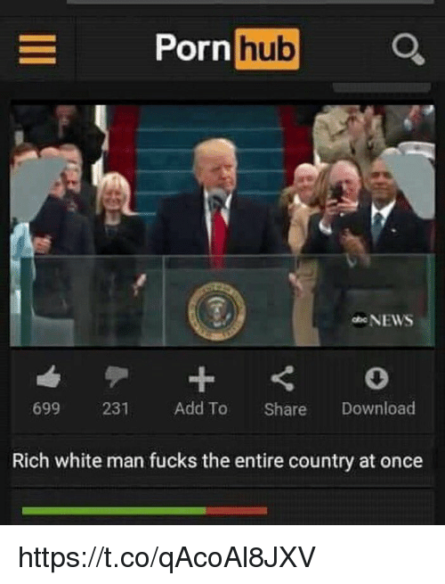 Porn Hub, Download, and Hub: Porn  hub  NEWS  699 231 Add To  Share  Download  Rich white man fucks the entire country at once https://t.co/qAcoAl8JXV