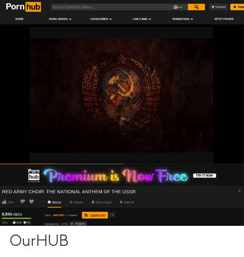 Porn Hub, Videos, and National Anthem: Porn hub  Search 9,224,850 videos  Upg  t Upload  PORN VIDEOS  LIVE CAMS  PORNSTARS  HOME  CATEGORIES  JETZT FICKEN  Pluemium is Now Fhee  Porn  hub  TRY IT NOW  PREMIUM  RED ARMY CHOIR: THE NATIONAL ANTHEM OF THE USSR  O About  Like  Download  +Add to  Share  8,844 VIEWS  From: hek189 3 videos  Subscribe  4 OurHUB