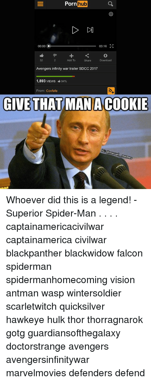 Covfefe: Porn  Pornhub  hub  03:16  00:00  32  Add To  Share  Download  Avengers infinity war trailer SDCC 2017  1,893 VIEWS  94%  From: Covfefe  GIVE THAT MAN A COOKIE  IG:(@marvel트当memes Whoever did this is a legend! - Superior Spider-Man . . . . captainamericacivilwar captainamerica civilwar blackpanther blackwidow falcon spiderman spidermanhomecoming vision antman wasp wintersoldier scarletwitch quicksilver hawkeye hulk thor thorragnarok gotg guardiansofthegalaxy doctorstrange avengers avengersinfinitywar marvelmovies defenders defend