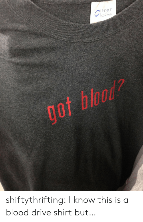 Tumblr, Blog, and Drive: PORT  COMPANy  ot blood? shiftythrifting:  I know this is a blood drive shirt but…