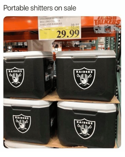 Memes, Oakland Raiders, and Raiders: Portable shitters on sale  COLEMAN 60 UAR  ROLLING COO R  OAKLAND RAIDERS  39.99  10.00  Saving  RAIDERS  RAIDERS  RAIDERS  RAIDERS